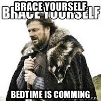 meme Brace yourself - BRACE YOURSELF BEDTIME IS COMMING