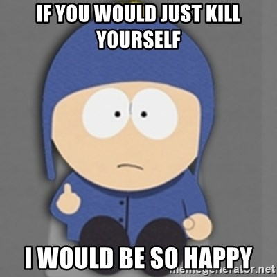 South Park Craig - if you would just kill yourself I would be so happy