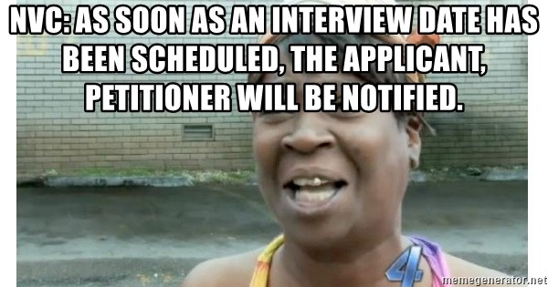 NVC: As soon as an interview date has been scheduled, the