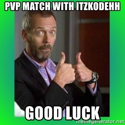 Thumbs up House - Pvp Match With ItzKodehh Good luck