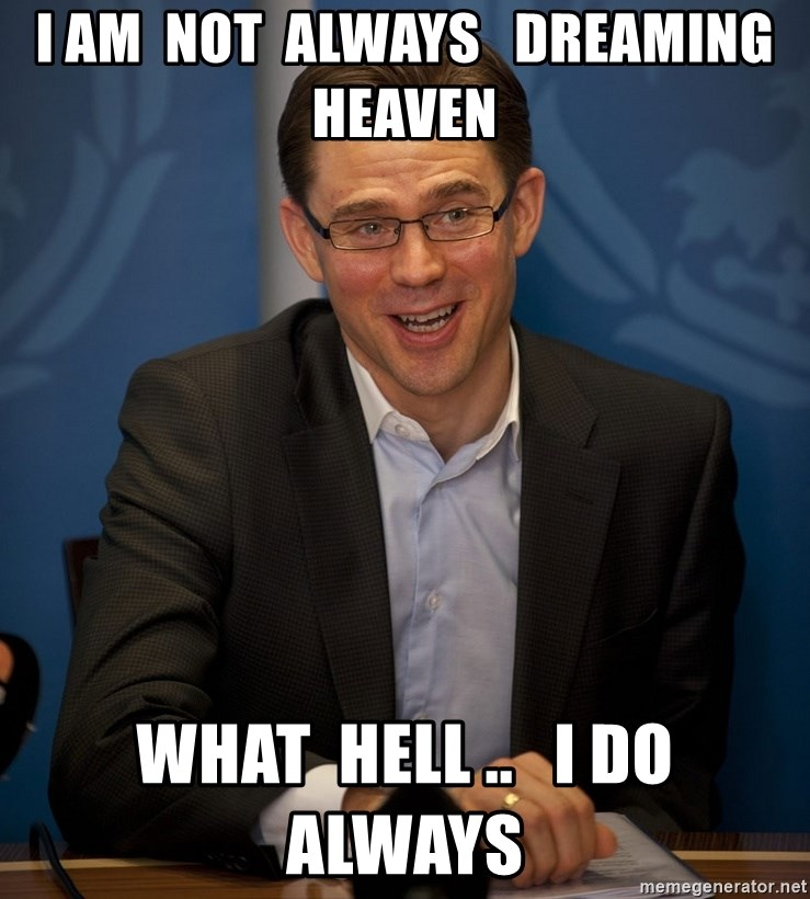 Katainen Perkele - i am  not  always   dreaming   heaven what  HELL ..   i do  always