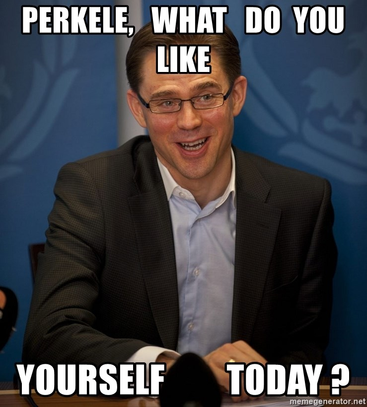 Katainen Perkele - PERKELE,   what   do  you   like yourself         today ?