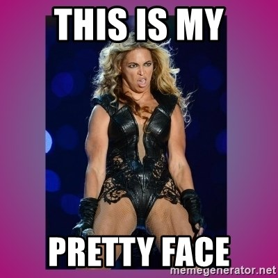 Ugly Beyonce - this is my pretty face