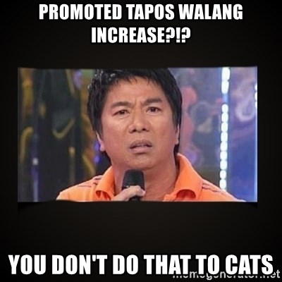 Willie Revillame me - Promoted tapos walang increase?!? YOU DON'T DO THAT TO CATS
