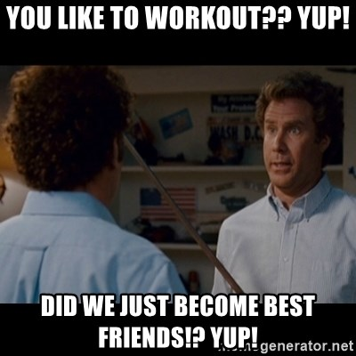 Step Brothers Best friends - you like to workout?? YUP! did we just become best friends!? yup!