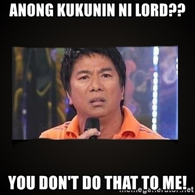Willie Revillame me - Anong kukunin ni lord?? You don't do that to me!