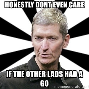 Tim Cook Time - honestly dont even care if the other lads had a go