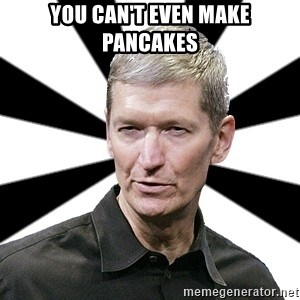 Tim Cook Time - you can't even make pancakes