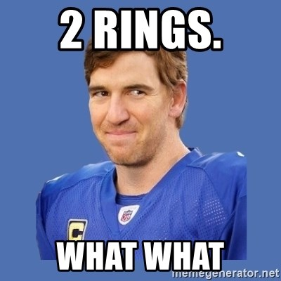 Eli troll manning - 2 rings.  What what