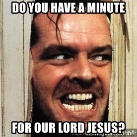 nicholson shining - do you have a minute for our lord jesus?