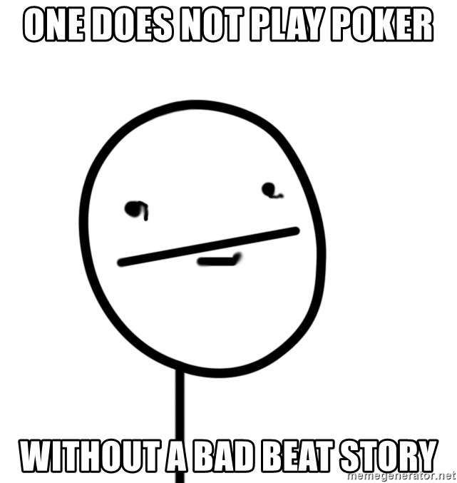 poker f - one does not play poker without a bad beat story