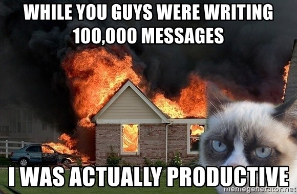 grumpy cat 8 - While you guys were writing 100,000 messages  I was actually productive
