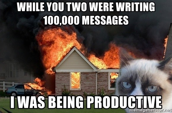 grumpy cat 8 - While you two were writing 100,000 messages I was being productive