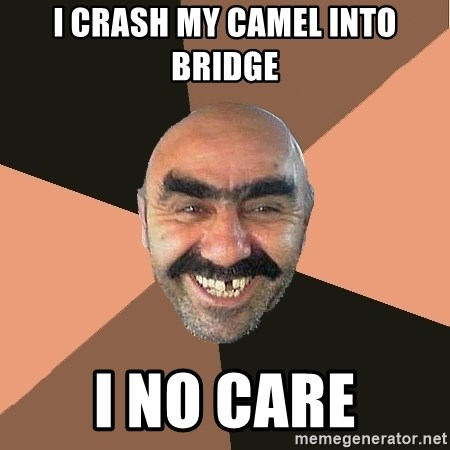 Provincial Man - i crash my camel into bridge i no care