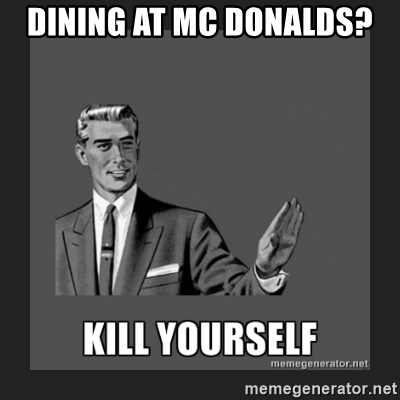 kill yourself guy - dining at mc donalds?
