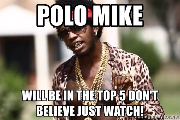 Trinidad James meme  - Polo Mike Will be in the Top 5 don't believe just watch!