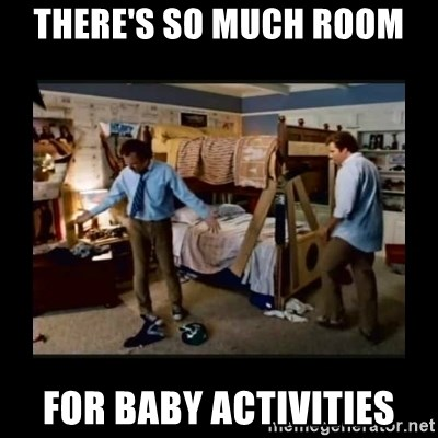 Theres So Much Room For Baby Activities Stepbrothers Meme Generator