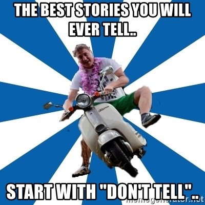 """Typical Retroscooterist  - The best stories you will ever tell.. start with """"don't tell"""".."""