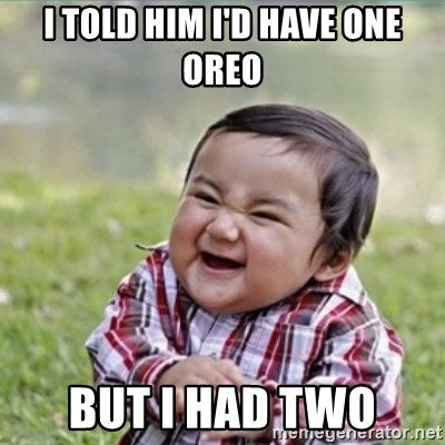 evil plan kid - I told him i'd have one oreo But i had two