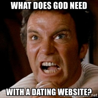 Kirk screaming Khan - What does God need With a dating website?