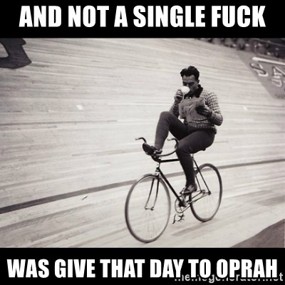 Not a single fuck was given - And not a single fuck was give that day to Oprah