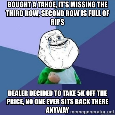 Forever Alone Success Kid - Bought a tahoe, it's missing the third row, second row is full of rips dealer decided to take 5k off the price, no one ever sits back there anyway