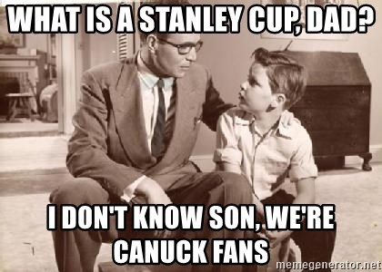 Racist Father - What is a Stanley Cup, Dad? I don't know son, we're canuck fans