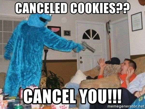 Bad Ass Cookie Monster - CANCELED COOKIES?? CANCEL YOU!!!