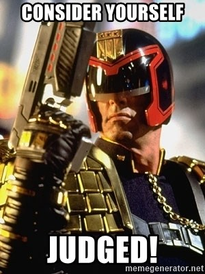 judge dredd - Consider yourself  Judged!