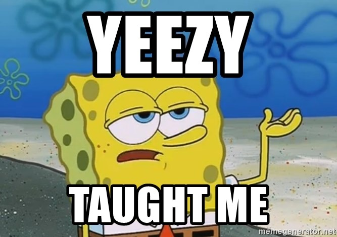 YEEZY TAUGHT ME - I'll have you know Spongebob | Meme Generator
