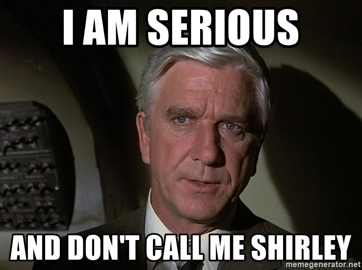 Leslie Nielsen Shirley - I am serious and don't call me Shirley