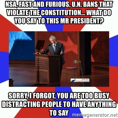 Invisible Obama - nsa, fast and furious, u.n. bans that violate the constitution... what do you say to this mr president? sorry, i forgot, you are too busy distracting people to have anything to say