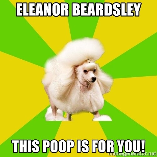 Pretentious Theatre Kid Poodle - Eleanor Beardsley  This poop is for you!