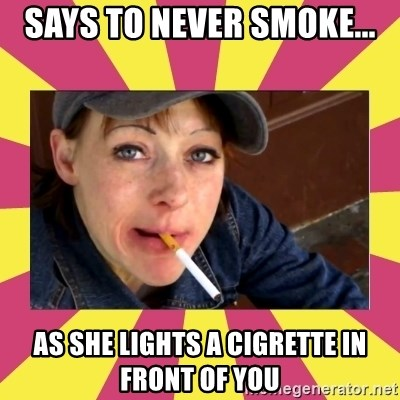 Patricia (Patty) Downtown Eastside Vancouver, BC - says to never smoke... as she lights a cigrette in front of you