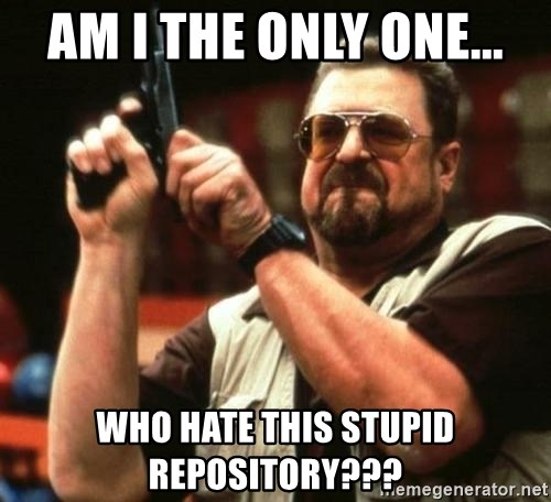 big lebowskis - AM I THE ONLY ONE... WHO HATE THIS STUPID REPOSITORY???