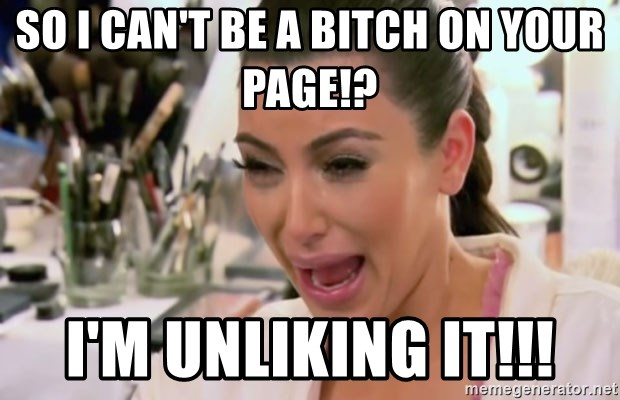 Kim Kardashian Crying - so I can't be a bitch on your page!? I'm unliking it!!!