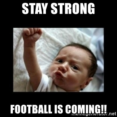 Stay strong meme - STAY STRONG FOOTBALL IS COMING!!