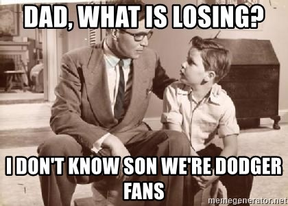 Racist Father - Dad, what is losing? I don't know son we're Dodger fans