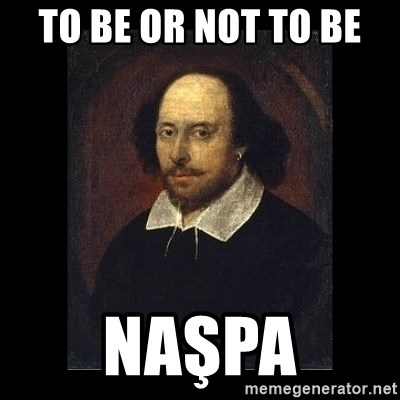 To Be Or Not To Be Naşpa William Shakespeare Meme Generator