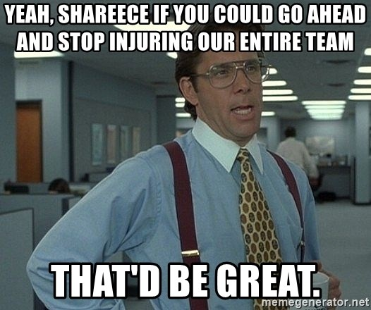 Office Space That Would Be Great - Yeah, Shareece if you could go ahead and stop injuring our entire team That'd be great.