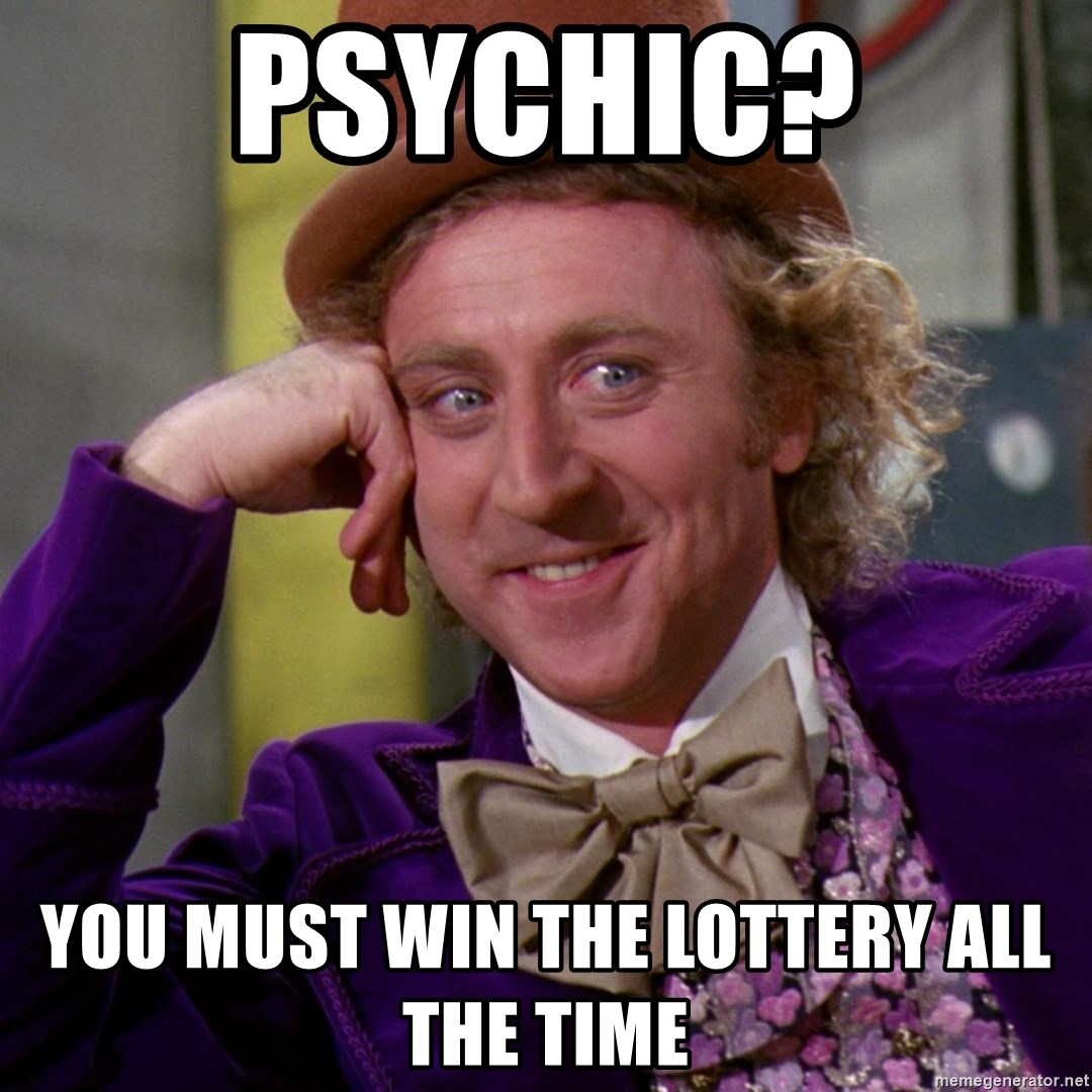 Willy Wonka - psychic? you must win the lottery all the time
