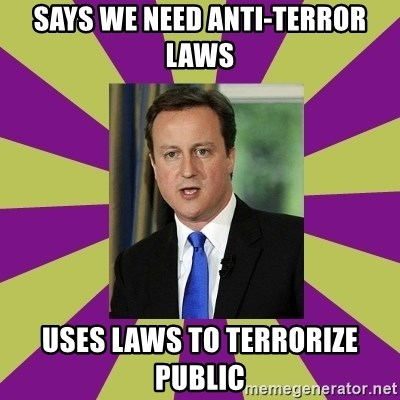 David Cameron - Says we need anti-terror laws Uses laws to terrorize public