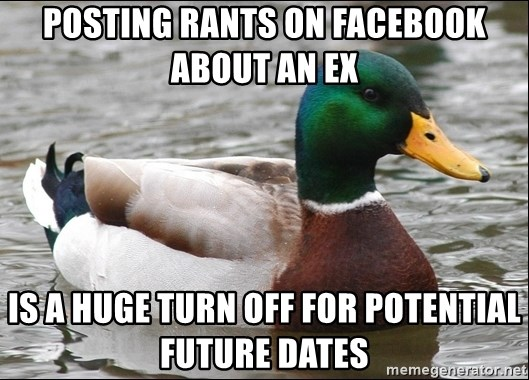 Actual Advice Mallard 1 - posting rants on facebook about an ex is a huge turn off for potential future dates