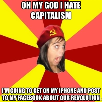 40732042 oh my god i hate capitalism i'm going to get on my iphone and post