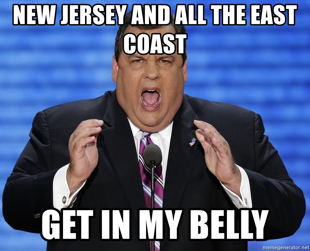 Hungry Chris Christie - New Jersey and all the East Coast  GET IN MY BELLY