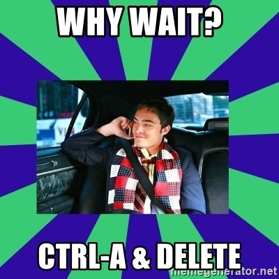 chuck bass - Why wait? Ctrl-A & Delete