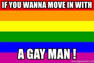 You're Probably Gay - If you wanna move in with A gay man !
