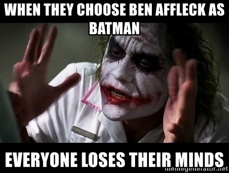 joker mind loss - When they choose Ben Affleck as Batman Everyone loses their minds