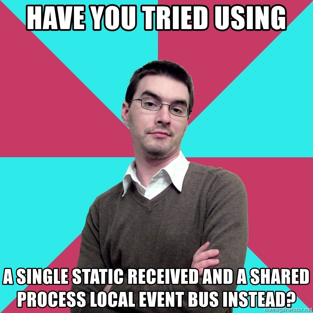 Privilege Denying Dude - Have you tried using a single static received and a shared process local event bus instead?