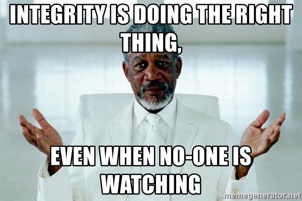 Morgan Freeman God - Integrity is doing the right thing, even when no-one is watching